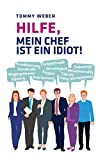 Hilfe, mein Chef ist ein Idiot!: Überlebensstrategien im Berufsalltag
