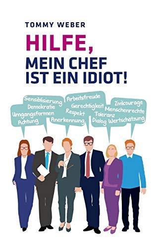 Hilfe, mein Chef ist ein Idiot!:...