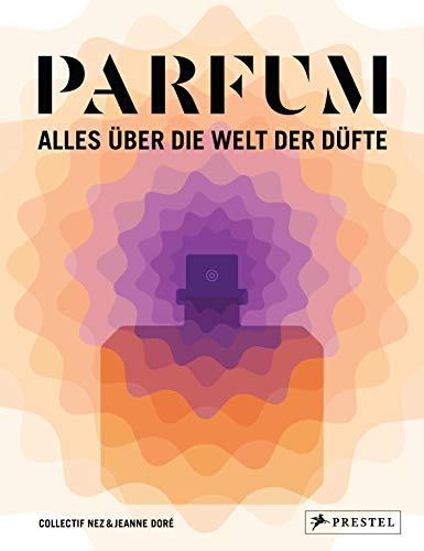 PARFUM: Alles über die Welt der Düfte:...