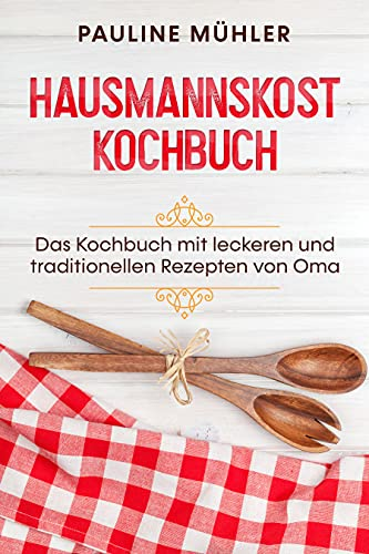 Hausmannskost Kochbuch: Das Kochbuch mit...
