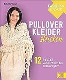 Strickmode: Christophorus Fashion Update: Pullover-Kleider stricken. 12 Styles von einfach bis extravagant. Für Strickanfängerinnen als auch für Fortgeschrittene.