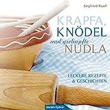 Krapfa, Knödel und gschupfte Nudla: Leckere Rezepte & Geschichten