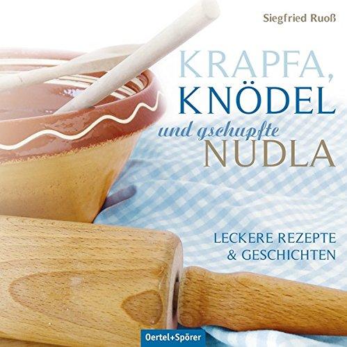 Krapfa, Knödel und gschupfte Nudla:...