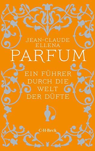 Parfum: Ein Führer durch die Welt der...