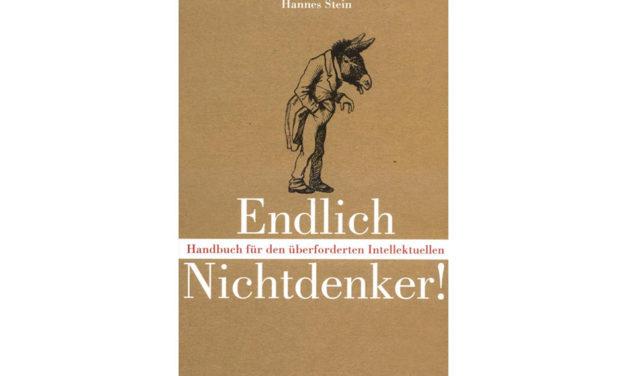 Endlich Nichtdenker: Handbuch für den überforderten Intellektuellen von Hannes Stein