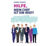 Hilfe, mein Chef ist ein Idiot – von Tommy Weber